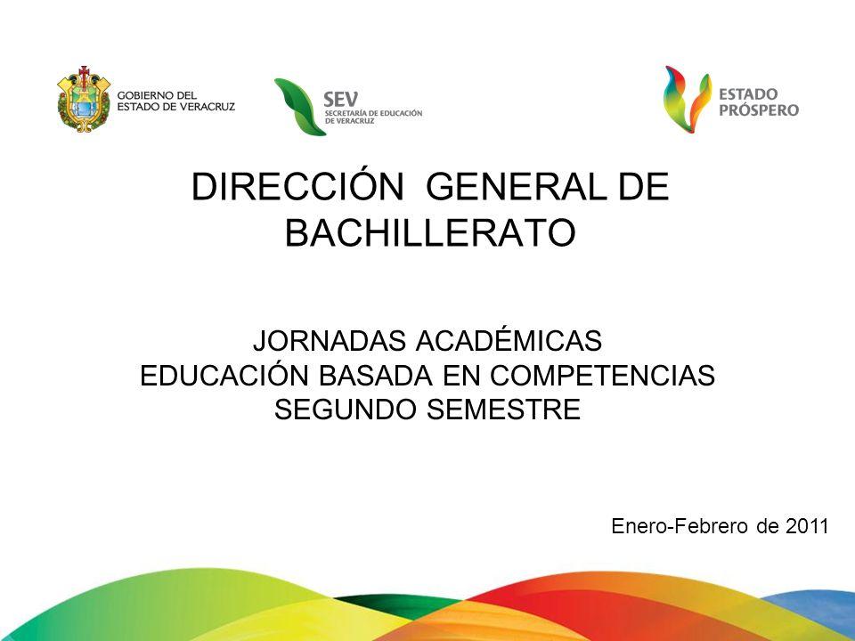 JORNADAS ACADÉMICAS EDUCACIÓN BASADA EN COMPETENCIAS SEGUNDO SEMESTRE DIRECCIÓN GENERAL DE BACHILLERATO Enero-Febrero de 2011