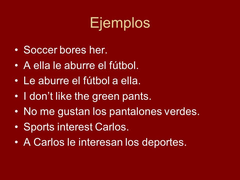 Ejemplos Soccer bores her.A ella le aburre el fútbol.