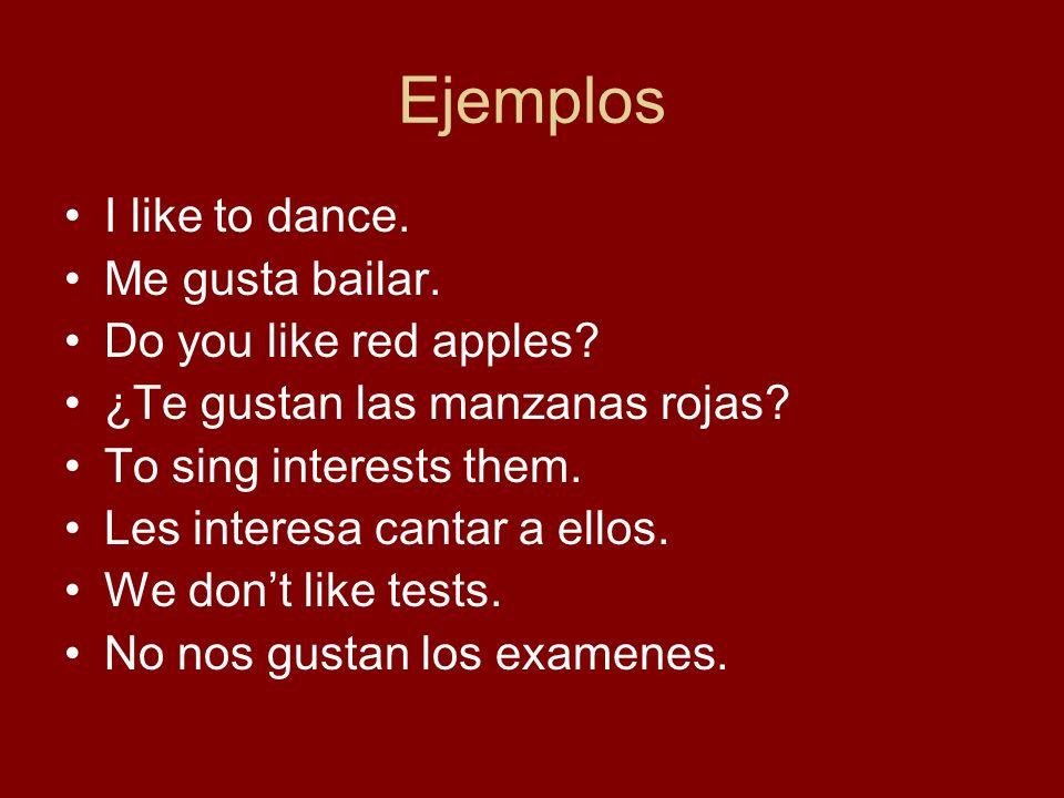 Ejemplos I like to dance.Me gusta bailar. Do you like red apples.