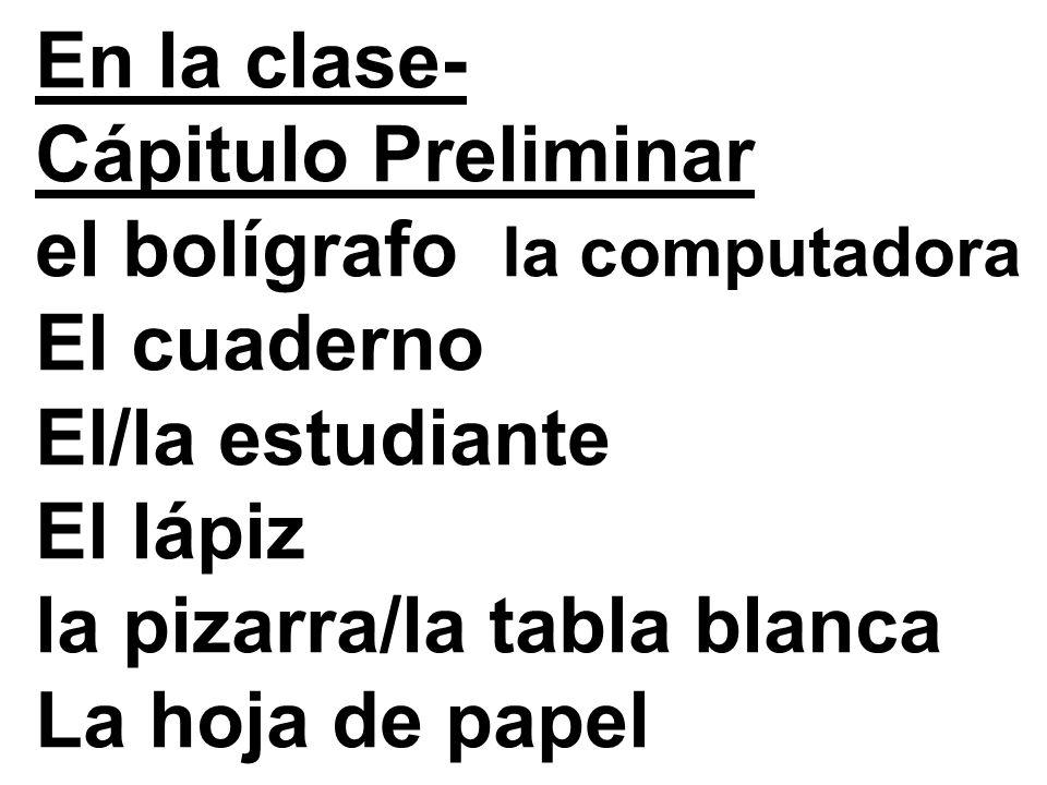 En la clase- Cápitulo Preliminar el bolígrafo la computadora El cuaderno El/la estudiante El lápiz la pizarra/la tabla blanca La hoja de papel