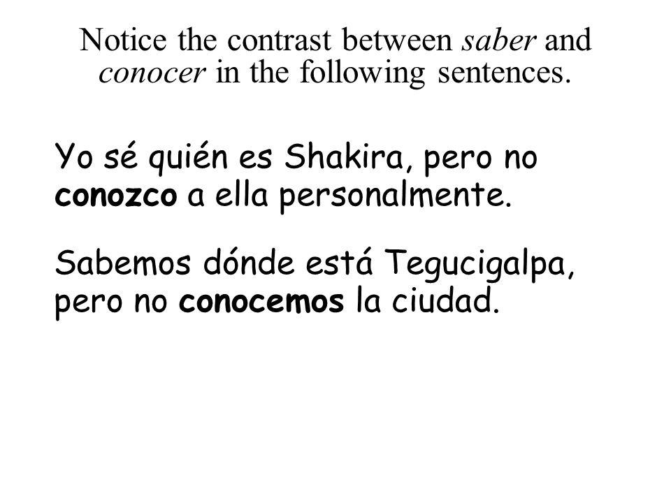 Yo sé quién es Shakira, pero no conozco a ella personalmente.