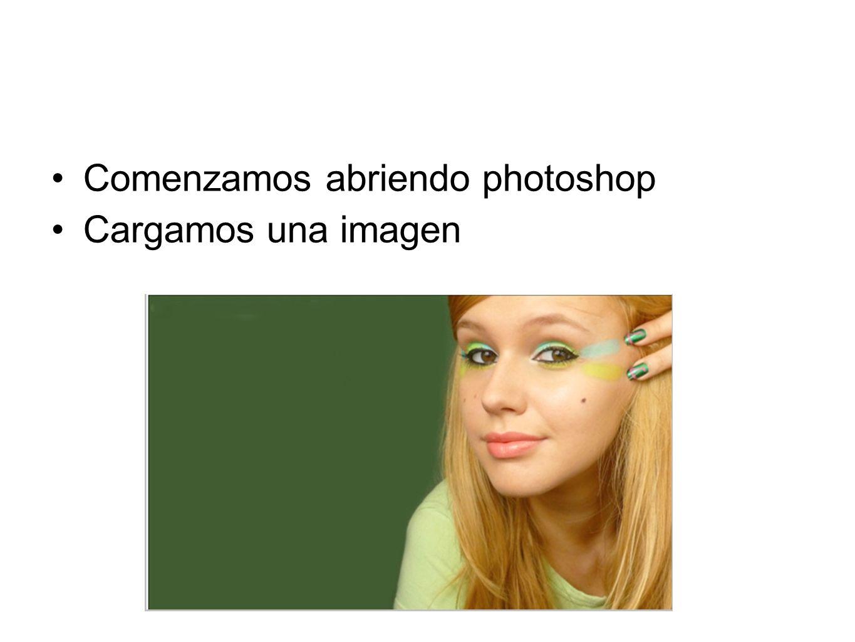 Comenzamos abriendo photoshop Cargamos una imagen