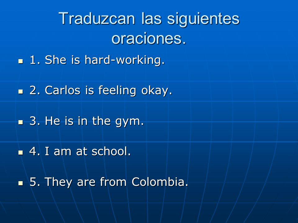 Traduzcan las siguientes oraciones. 1. She is hard-working.