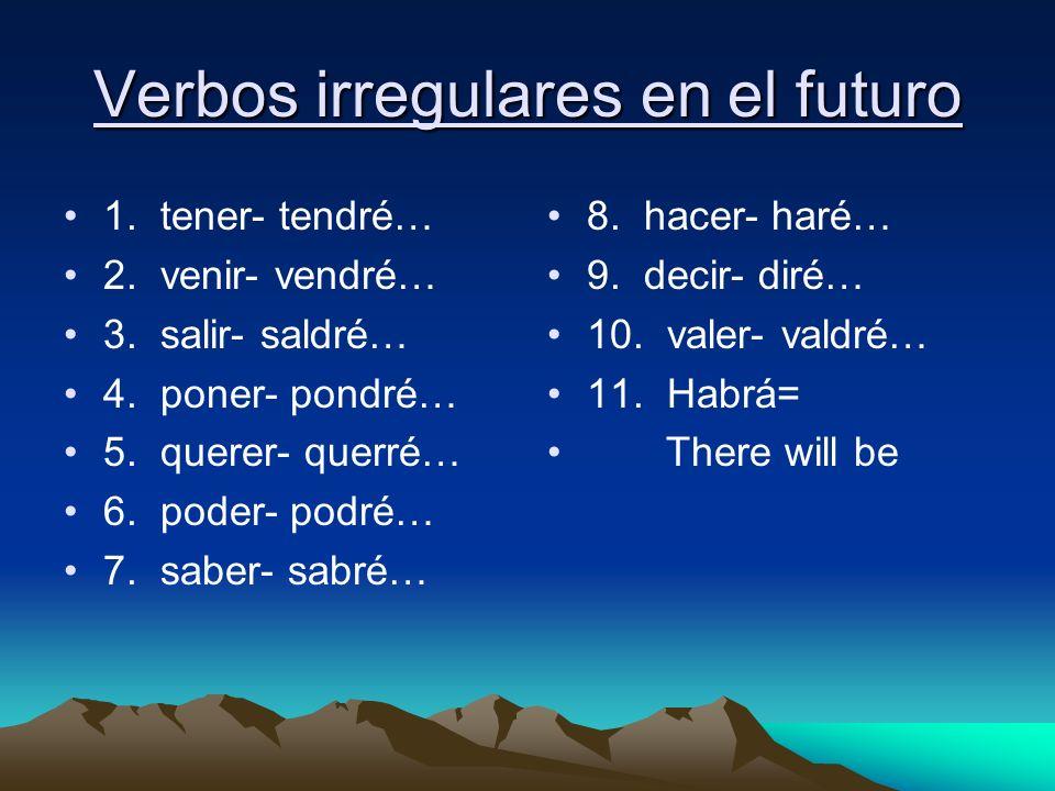 Verbos irregulares en el futuro 1. tener- tendré… 2. venir- vendré… 3. salir- saldré… 4. poner- pondré… 5. querer- querré… 6. poder- podré… 7. saber-