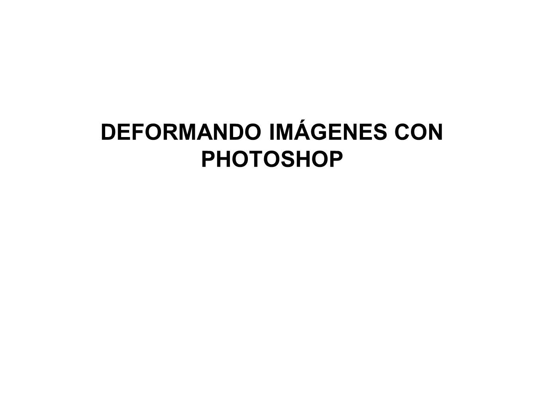 DEFORMANDO IMÁGENES CON PHOTOSHOP