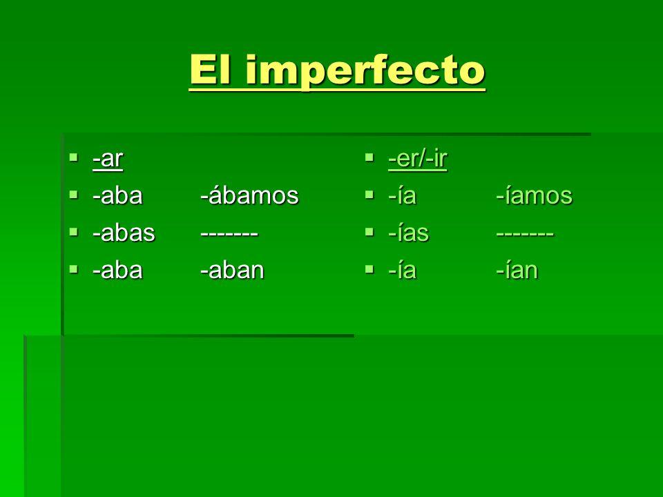 El imperfecto -ar -ar -aba-ábamos -aba-ábamos -abas------- -abas------- -aba-aban -aba-aban -er/-ir -er/-ir -ía-íamos -ía-íamos -ías------- -ías------