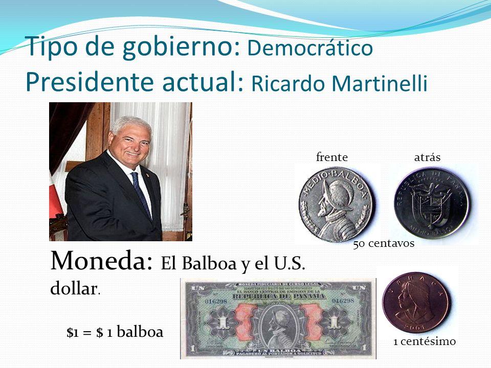 Tipo de gobierno: Democrático Presidente actual: Ricardo Martinelli Moneda: El Balboa y el U.S. dollar. 1 centésimo 50 centavos frenteatrás $1 = $ 1 b
