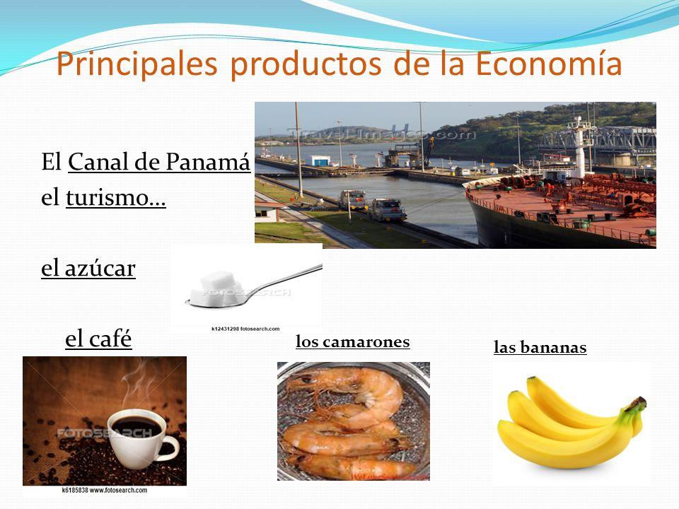 Principales productos de la Economía El Canal de Panamá el turismo… el azúcar el café las bananas los camarones
