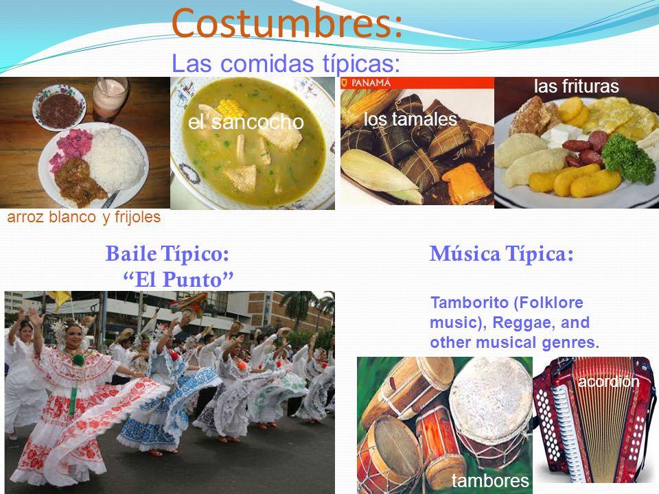 Costumbres: Las comidas típicas: el sancocho los tamales arroz blanco y frijoles las frituras Baile Típico: El Punto Música Típica: Tamborito (Folklor
