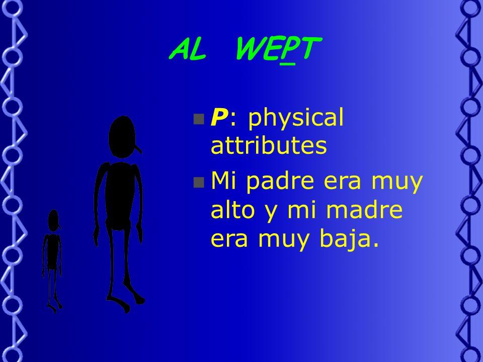 AL WEPT E: Emotional state Mi hermano era muy triste y mi hermana era muy contenta.