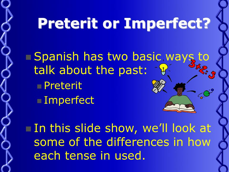Preterit or Imperfect.