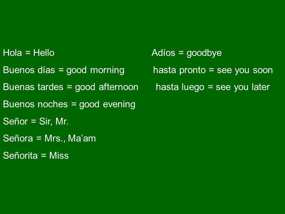 ¿Comó te llamas.= Whats your name. Me llamo _________ = My name is ________ ¿De dónde eres tú.