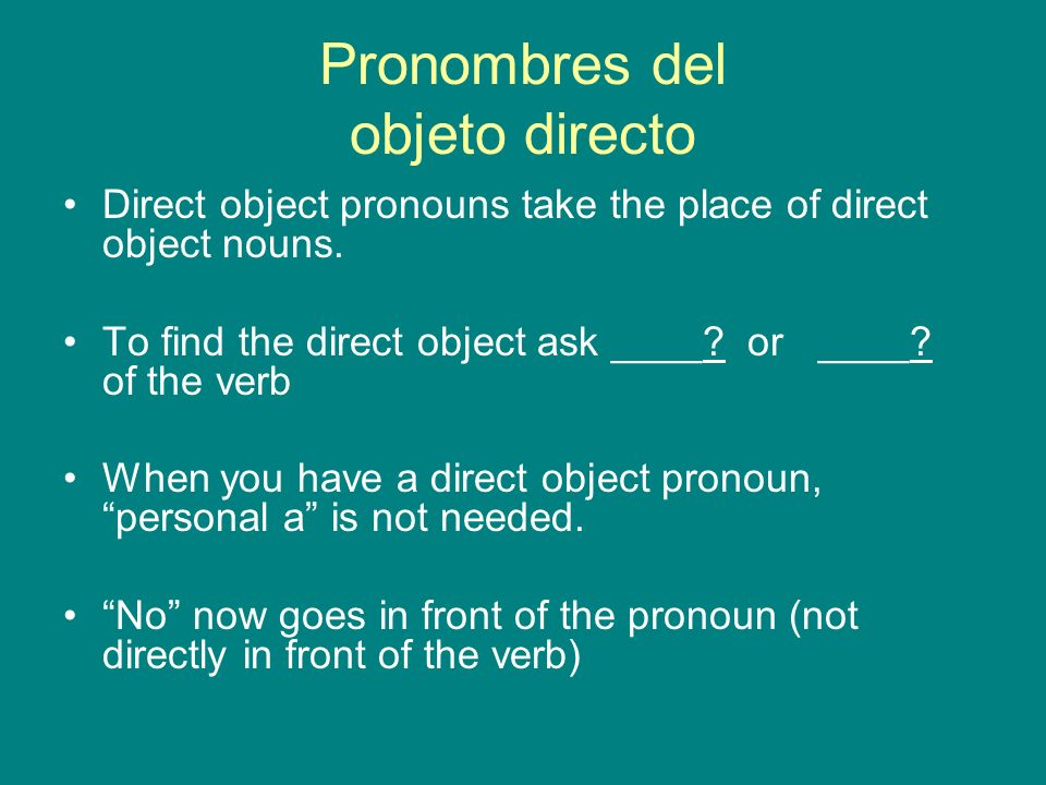 Pronombres del objeto directo Direct object pronouns take the place of direct object nouns.