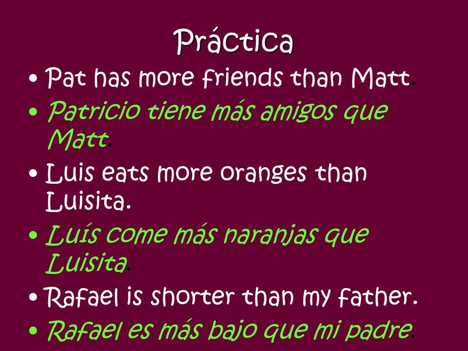 Práctica Pat has more friends than Matt.Patricio tiene más amigos que Matt.