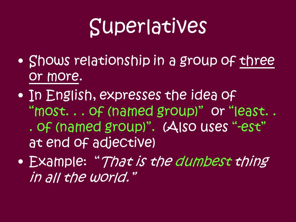 Superlatives Shows relationship in a group of three or more.