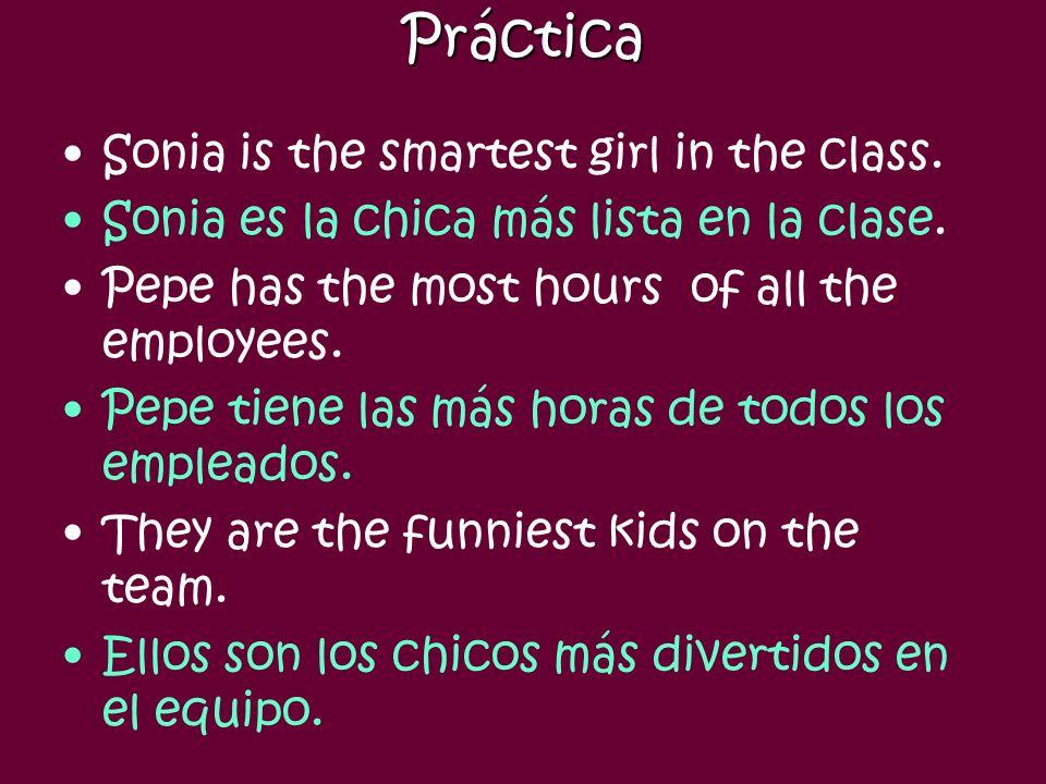 Superlatives In Spanish, expressed as el/la/los/las más... de/en... adj/noungroup Ejemplo: Eso es la (cosa) más tonta en todo el mundo.