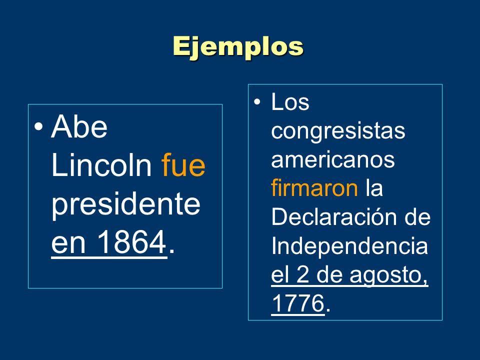 Ejemplos Abe Lincoln fue presidente en 1864.