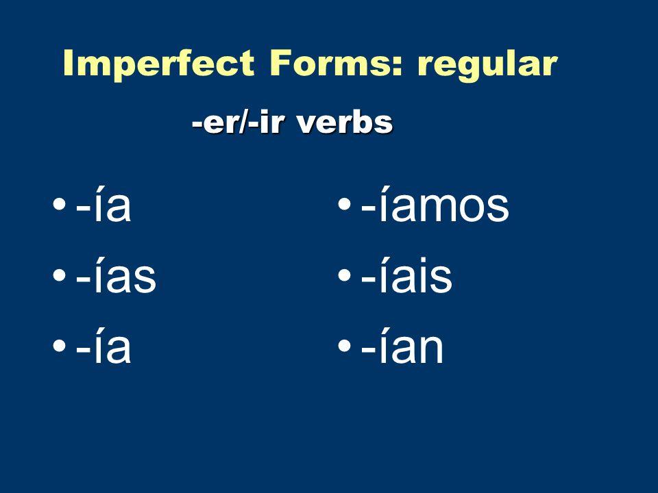 Imperfect Forms: regular -ía -ías -ía -íamos -íais -ían -er/-ir verbs