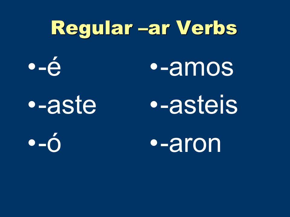 Regular –ar Verbs -é -aste -ó -amos -asteis -aron