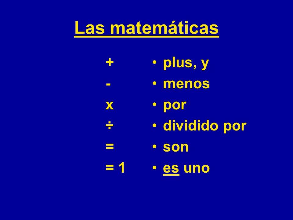 Las matemáticas + - x ÷ = = 1 plus, y menos por dividido por son es uno