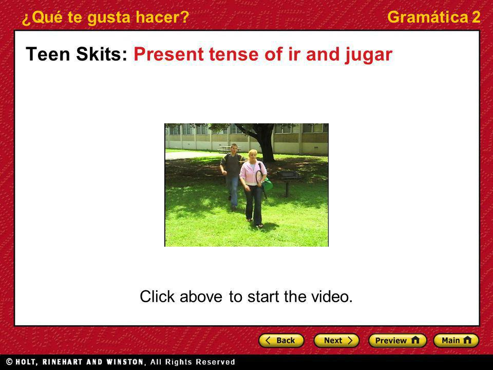 ¿Qué te gusta hacer?Gramática 2 Teen Skits: Present tense of ir and jugar Click above to start the video.