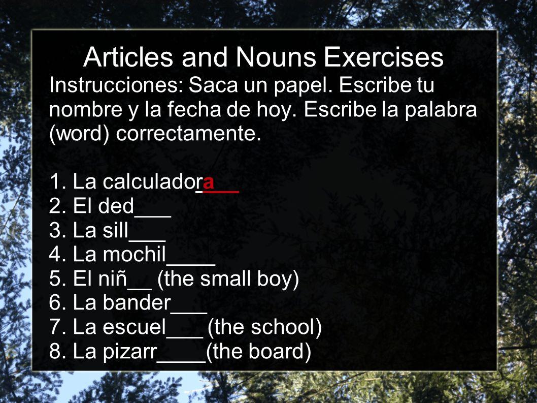 Articles and Nouns Exercises Instrucciones: Saca un papel.