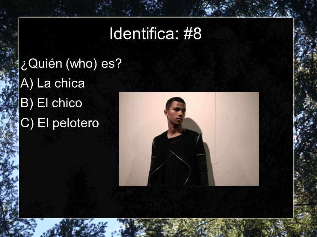 Identifica: #7 ¿Quién (who) es A) El chico B) La chica C) La Señora