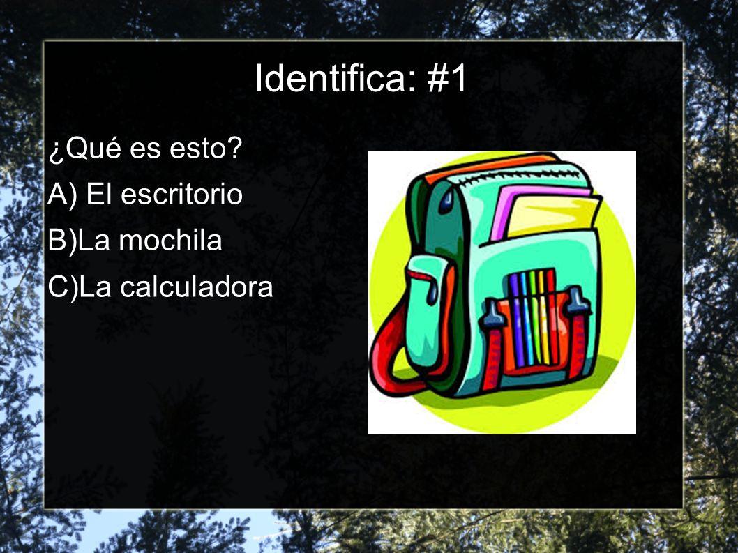 Identifica: #1 ¿Qué es esto? A) El escritorio B)La mochila C)La calculadora
