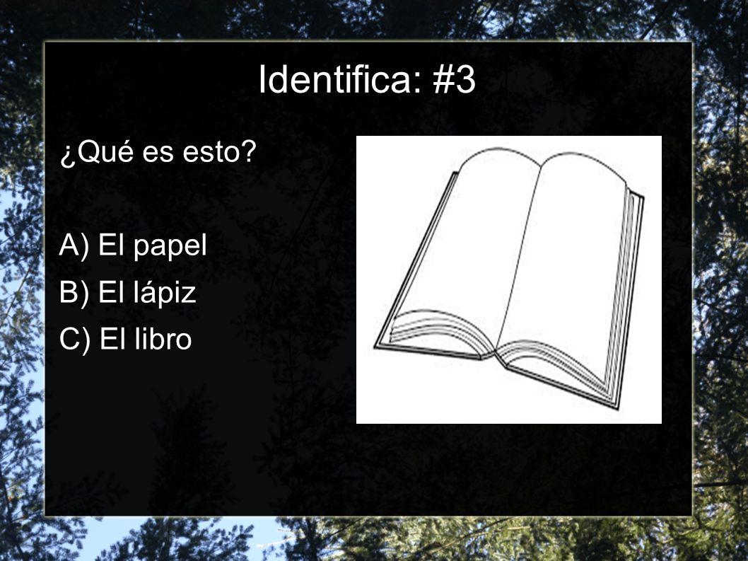 Identifica: #3 ¿Qué es esto? A) El papel B) El lápiz C) El libro