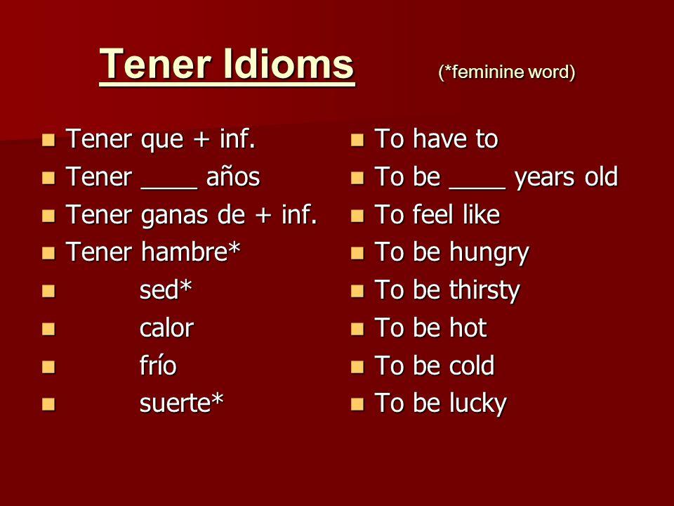 Tener Idioms (*feminine word) Tener que + inf. Tener que + inf.