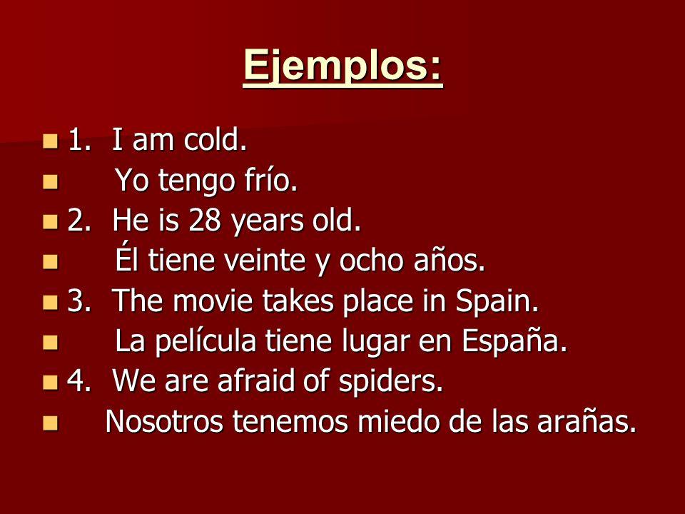 Ejemplos: 1. I am cold. 1. I am cold. Yo tengo frío.
