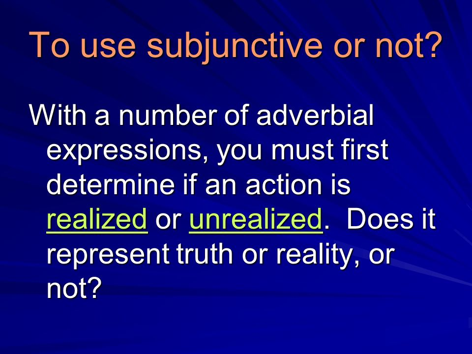 To use subjunctive or not? With a number of adverbial expressions, you must first determine if an action is realized or unrealized. Does it represent