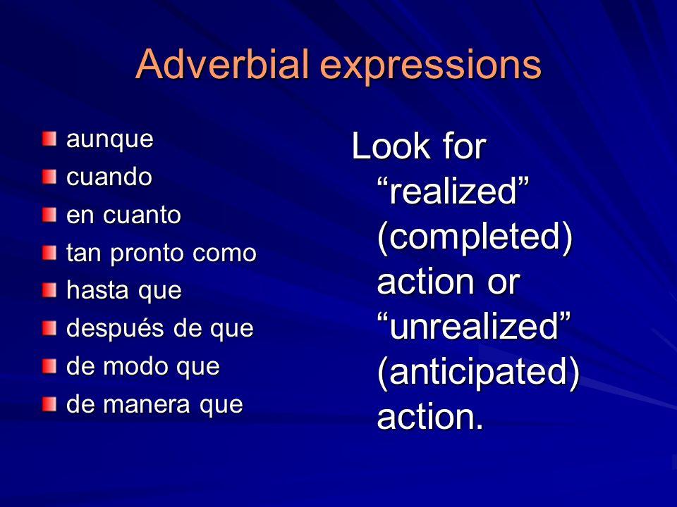 Adverbial expressions aunquecuando en cuanto tan pronto como hasta que después de que de modo que de manera que Look for realized (completed) action o