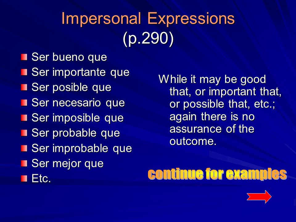 Impersonal Expressions (p.290) Ser bueno que Ser importante que Ser posible que Ser necesario que Ser imposible que Ser probable que Ser improbable qu