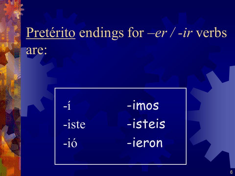 5 Pretérito endings for -ar verbs are: -é -aste -ó -amos -asteis -aron