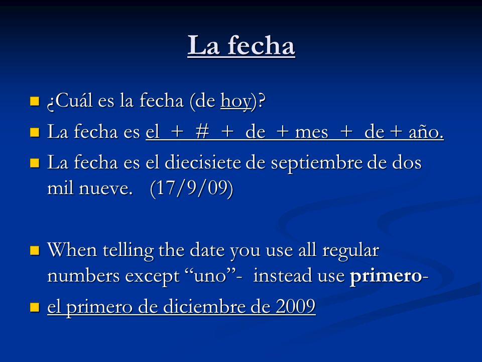 La fecha ¿Cuál es la fecha (de hoy)? ¿Cuál es la fecha (de hoy)? La fecha es el + # + de + mes + de + año. La fecha es el + # + de + mes + de + año. L