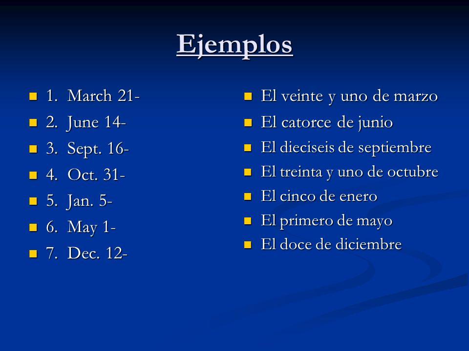 Ejemplos 1. March 21- 1. March 21- 2. June 14- 2. June 14- 3. Sept. 16- 3. Sept. 16- 4. Oct. 31- 4. Oct. 31- 5. Jan. 5- 5. Jan. 5- 6. May 1- 6. May 1-