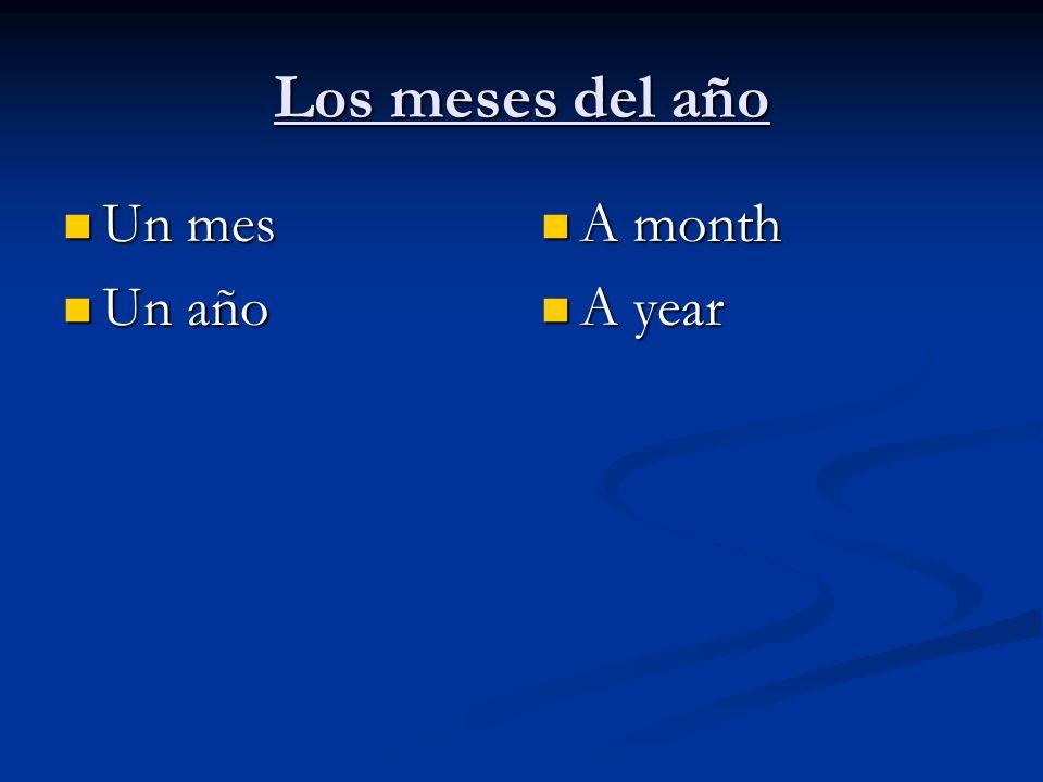 Los meses del año Un mes Un mes Un año Un año A month A year