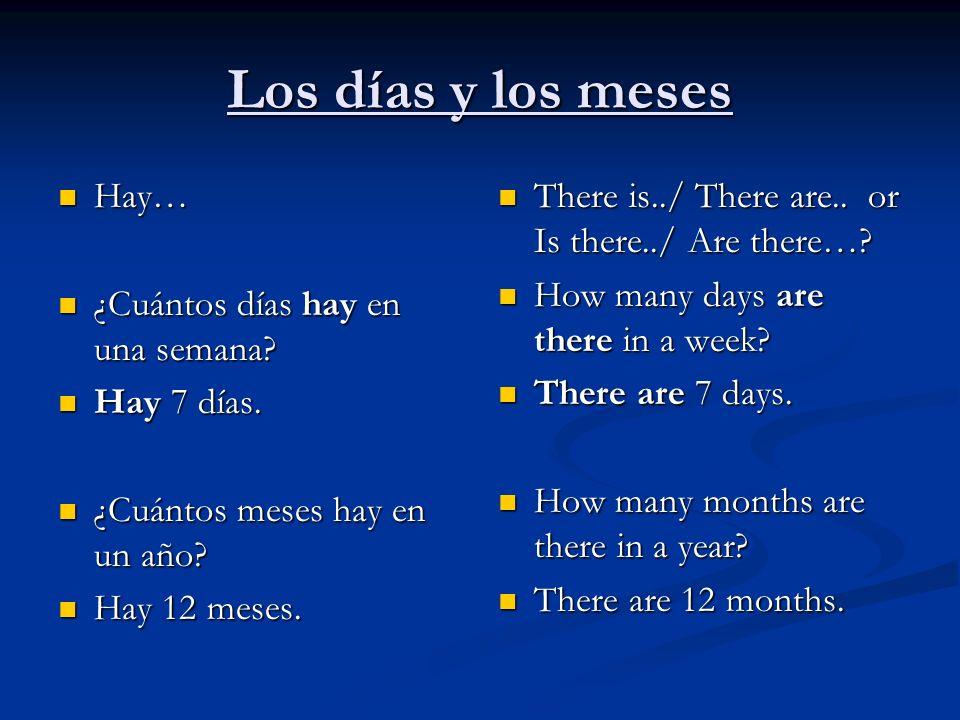 Los días y los meses Hay… Hay… ¿Cuántos días hay en una semana? ¿Cuántos días hay en una semana? Hay 7 días. Hay 7 días. ¿Cuántos meses hay en un año?