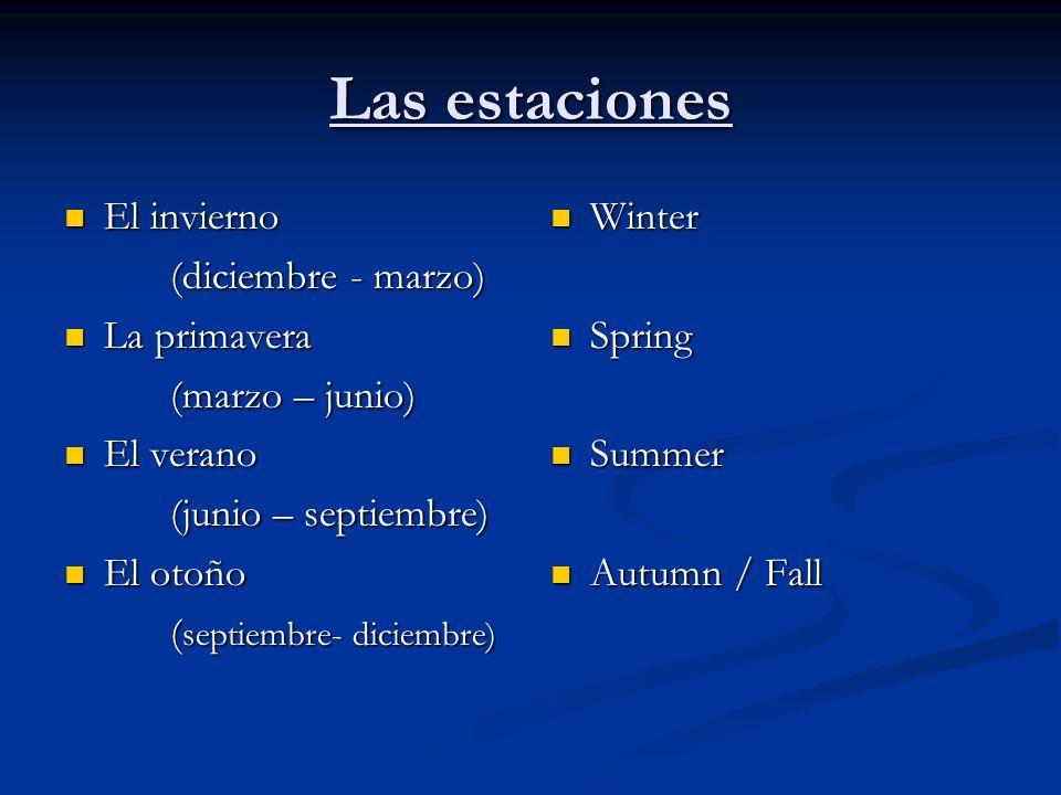 Las estaciones El invierno El invierno (diciembre - marzo) (diciembre - marzo) La primavera La primavera (marzo – junio) (marzo – junio) El verano El