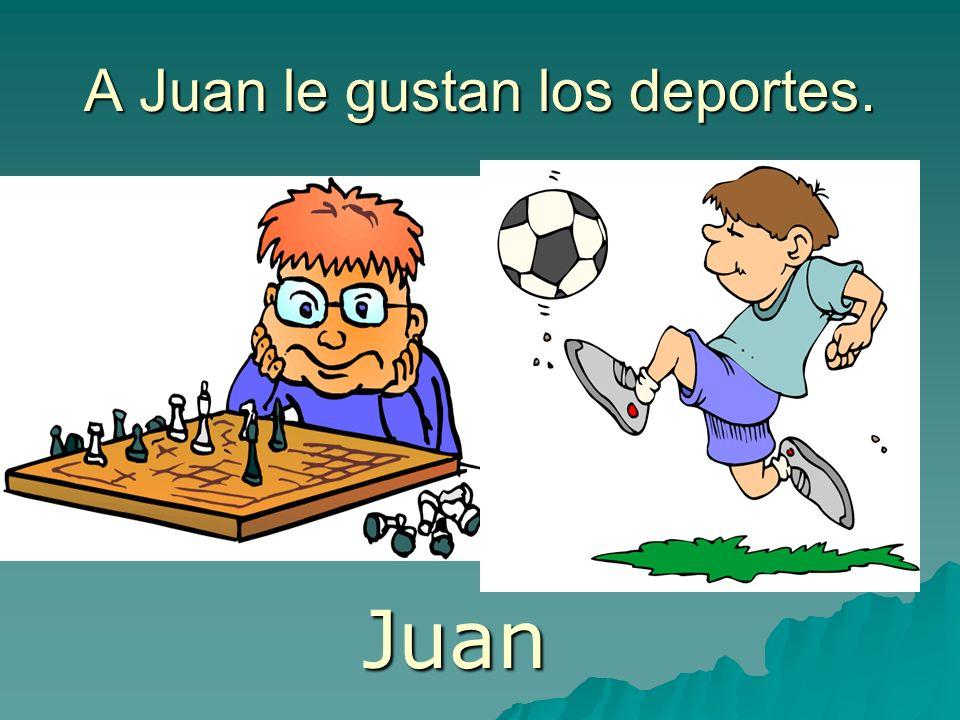 A Juan le gustan los deportes. Juan