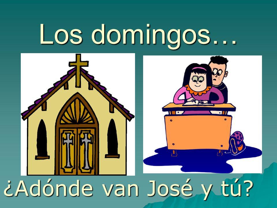 Los domingos… ¿Adónde van José y tú?