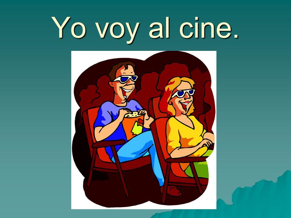 Yo voy al cine.