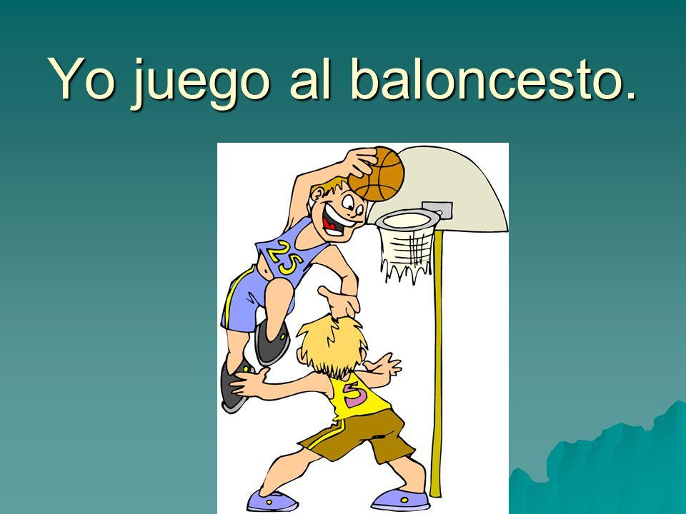 Yo juego al baloncesto.