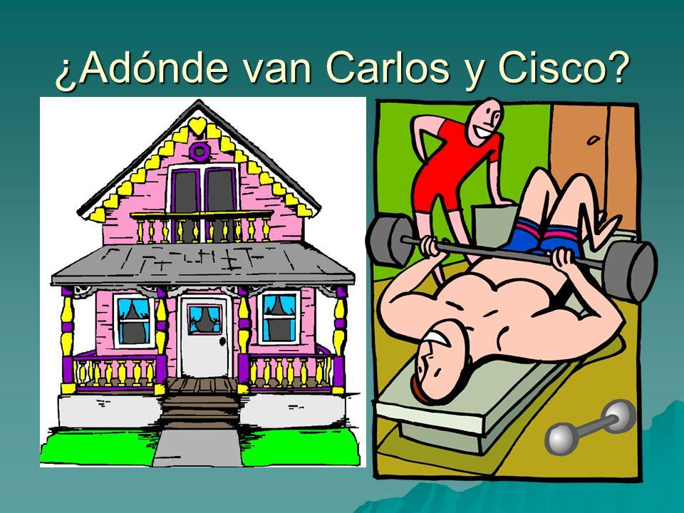 ¿Adónde van Carlos y Cisco?