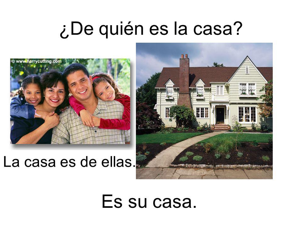 ¿De quién es la casa? La casa es de ellas. Es su casa.