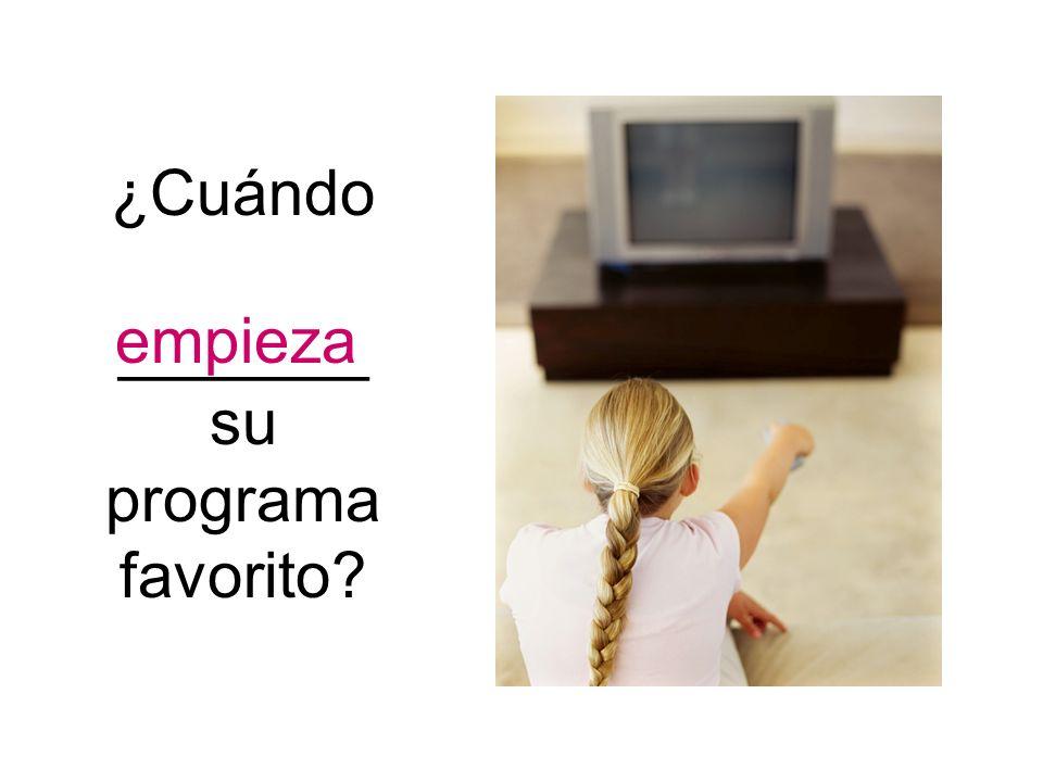 ¿Cuándo _______ su programa favorito? empieza