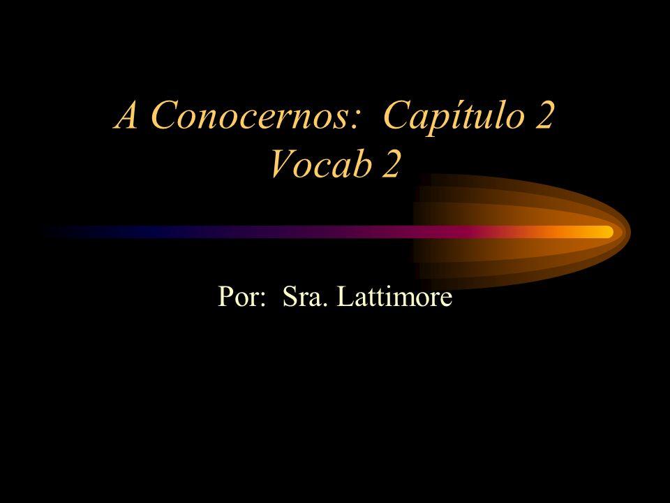 A Conocernos: Capítulo 2 Vocab 2 Por: Sra. Lattimore