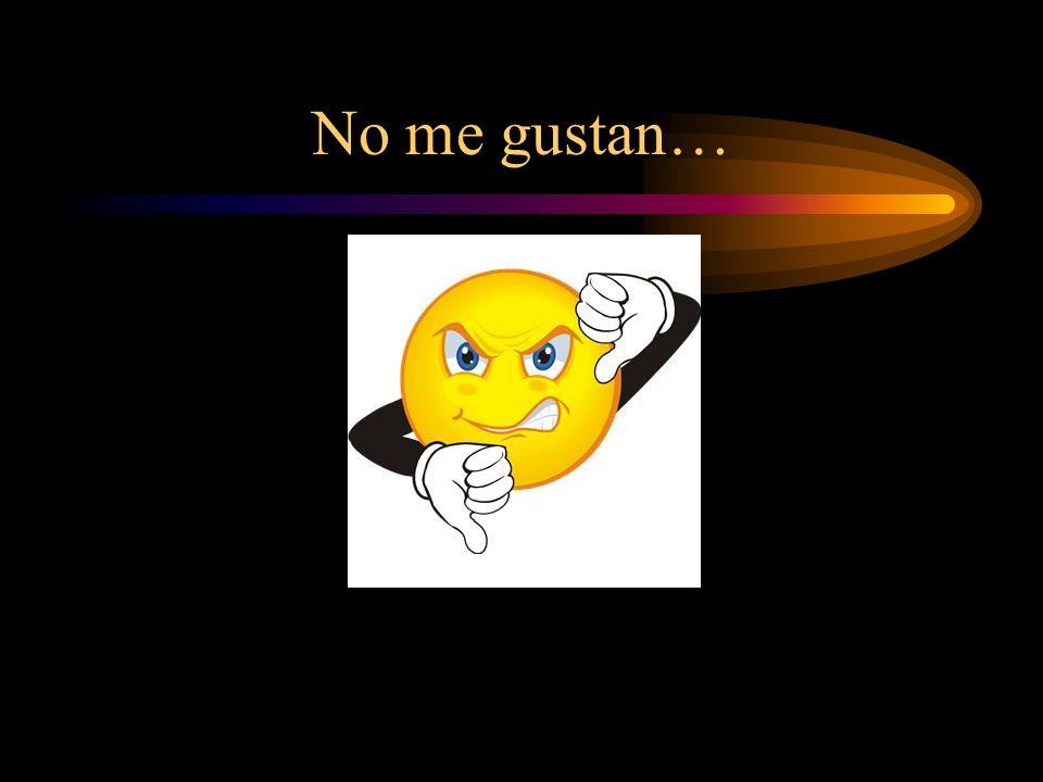 No me gustan…