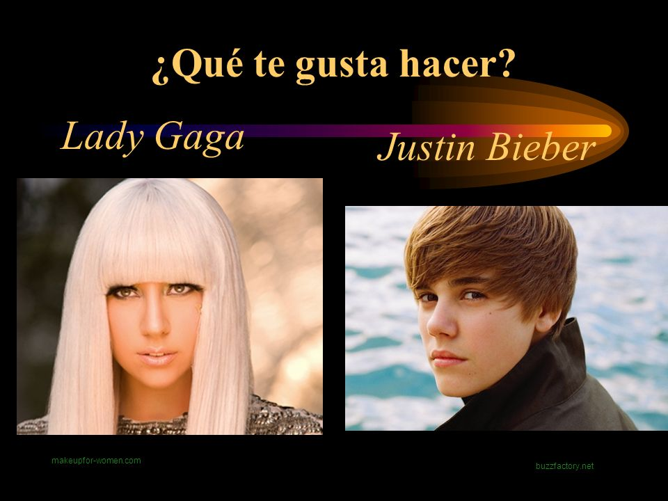 ¿Qué te gusta hacer? makeupfor-women.com buzzfactory.net Lady Gaga Justin Bieber